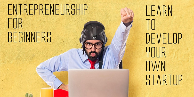 Entrepreneurship for beginners-Learn to develop your own StartUp
